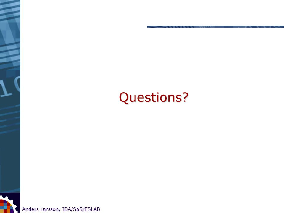 12 Anders Larsson, IDA/SaS/ESLAB Research on CORE-based SOC testing Questions?