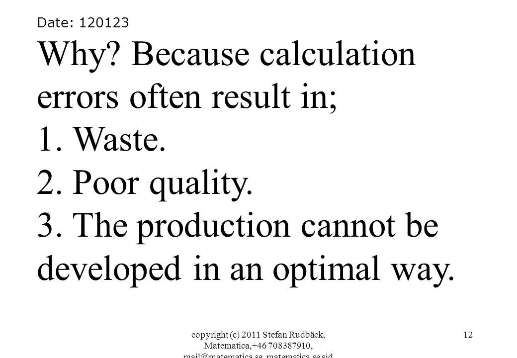 copyright (c) 2011 Stefan Rudbäck, Matematica,+46 708387910, mail@matematica.se, matematica.se sid 12 Date: 120123 Why? Because calculation errors oft