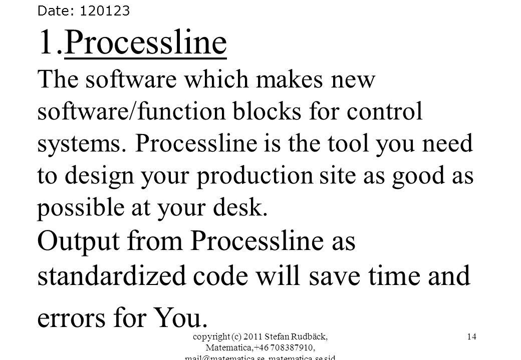 copyright (c) 2011 Stefan Rudbäck, Matematica,+46 708387910, mail@matematica.se, matematica.se sid 14 Date: 120123 1.Processline The software which ma