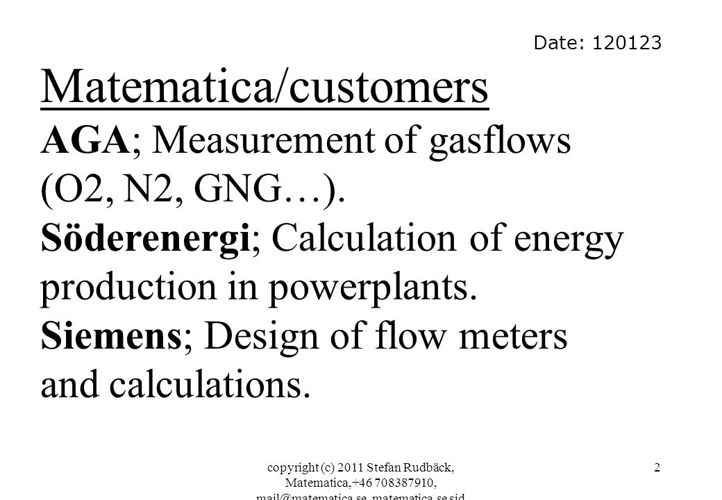 copyright (c) 2011 Stefan Rudbäck, Matematica,+46 708387910, mail@matematica.se, matematica.se sid 2 Date: 120123 Matematica/customers AGA; Measuremen