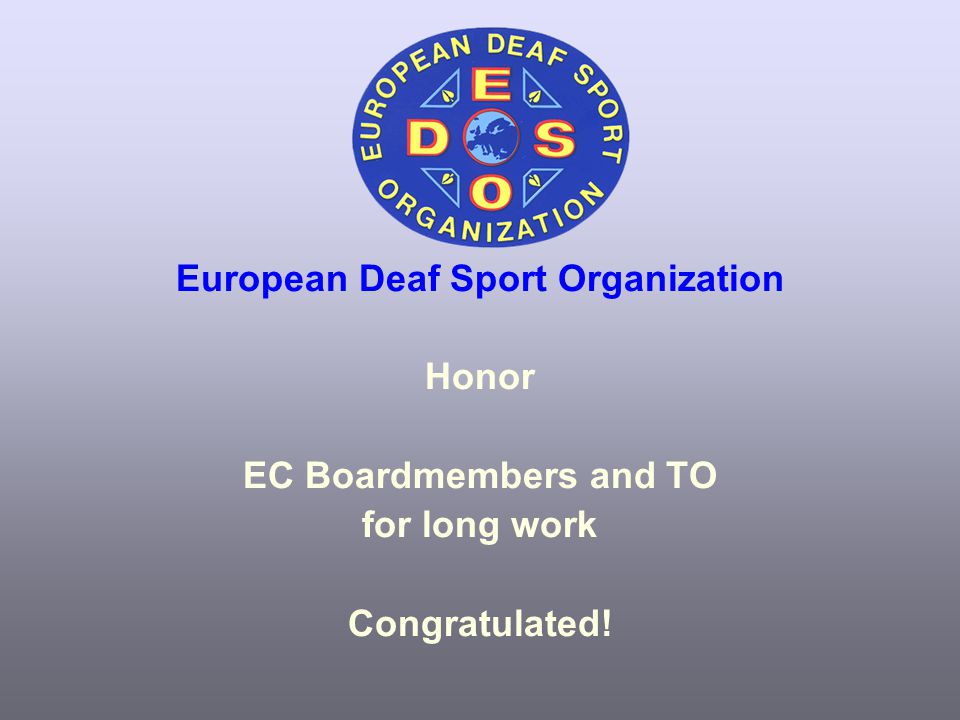 European Deaf Sport Organization Honor EC Boardmembers and TO for long work Congratulated!