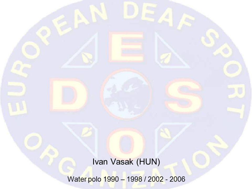 Ivan Vasak (HUN) Water polo 1990 – 1998 / 2002 - 2006