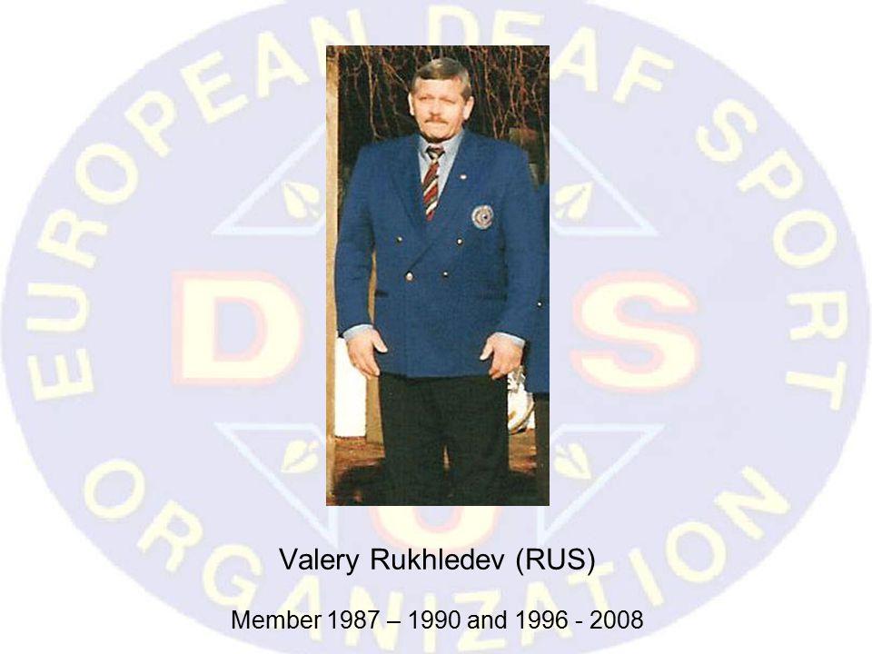 Valery Rukhledev (RUS) Member 1987 – 1990 and 1996 - 2008