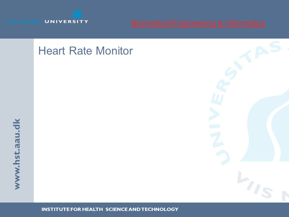 INSTITUTE FOR HEALTH SCIENCE AND TECHNOLOGY www.hst.aau.dk Heart Rate Monitor Biomedical Engineering & Informatics