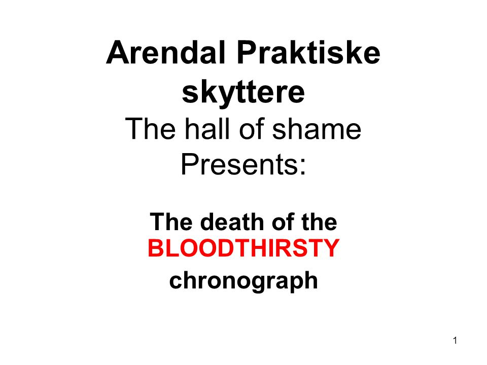 1 Arendal Praktiske skyttere The hall of shame Presents: The death of the BLOODTHIRSTY chronograph
