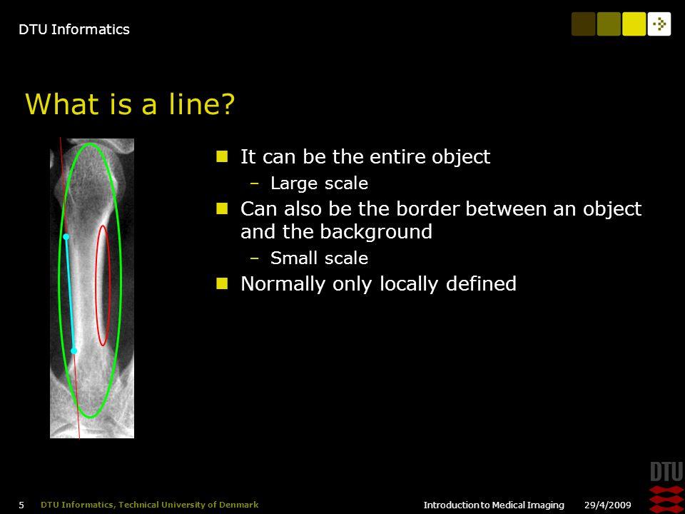 DTU Informatics 29/4/2009Introduction to Medical Imaging 6 DTU Informatics, Technical University of Denmark Enhancing the lines We want to locate the borders –Enhance them Filtering Edge detection OriginalPrewitt Edge