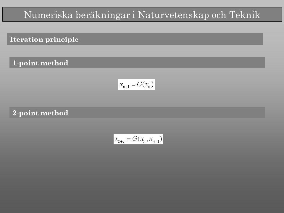 Numeriska beräkningar i Naturvetenskap och Teknik Iteration principle 1-point method 2-point method
