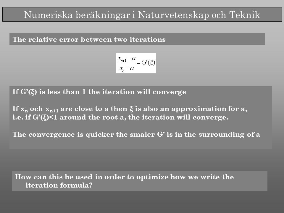 Numeriska beräkningar i Naturvetenskap och Teknik The relative error between two iterations If G'(ξ) is less than 1 the iteration will converge If x n