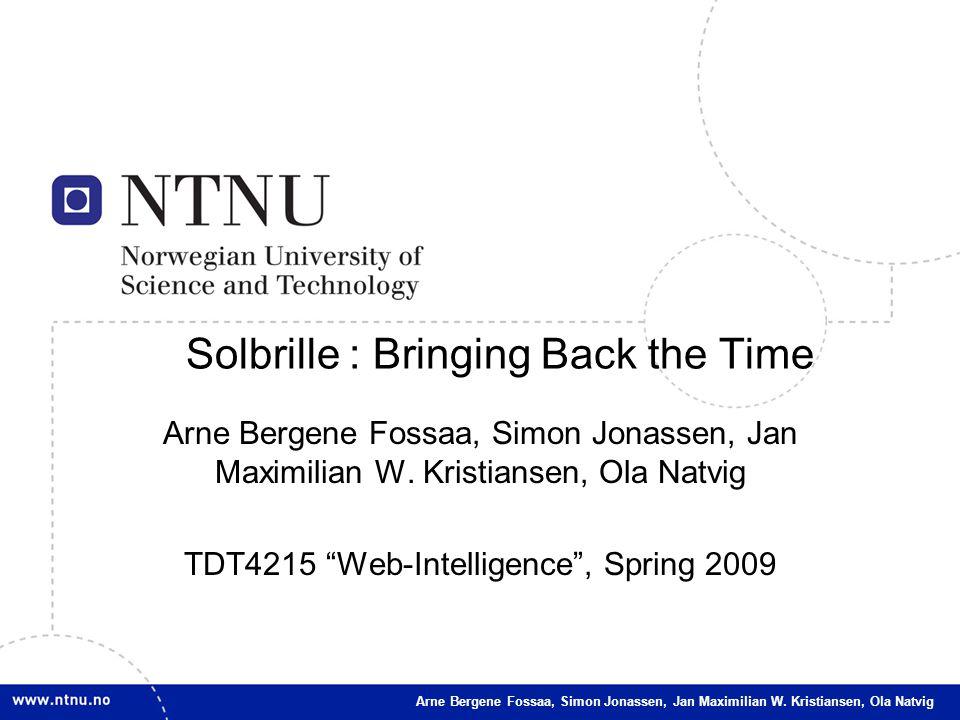 1 Arne Bergene Fossaa, Simon Jonassen, Jan Maximilian W. Kristiansen, Ola Natvig Solbrille : Bringing Back the Time Arne Bergene Fossaa, Simon Jonasse