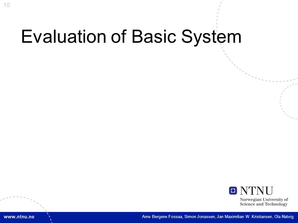 10 Evaluation of Basic System Arne Bergene Fossaa, Simon Jonassen, Jan Maximilian W.