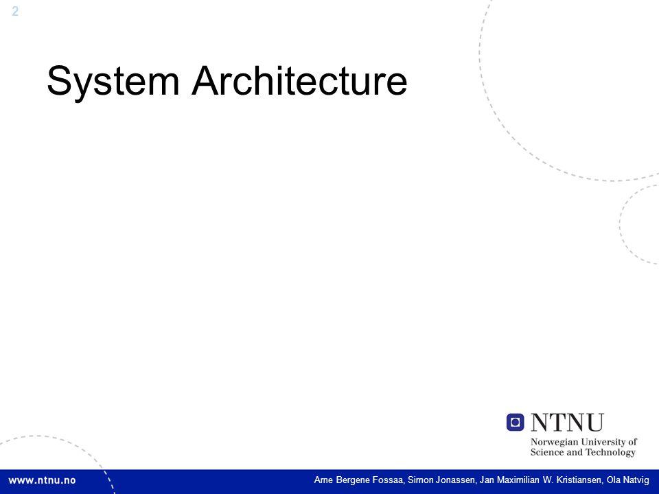 2 System Architecture Arne Bergene Fossaa, Simon Jonassen, Jan Maximilian W. Kristiansen, Ola Natvig