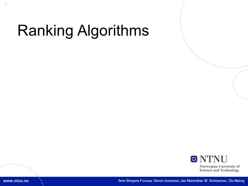 7 Ranking Algorithms Arne Bergene Fossaa, Simon Jonassen, Jan Maximilian W. Kristiansen, Ola Natvig