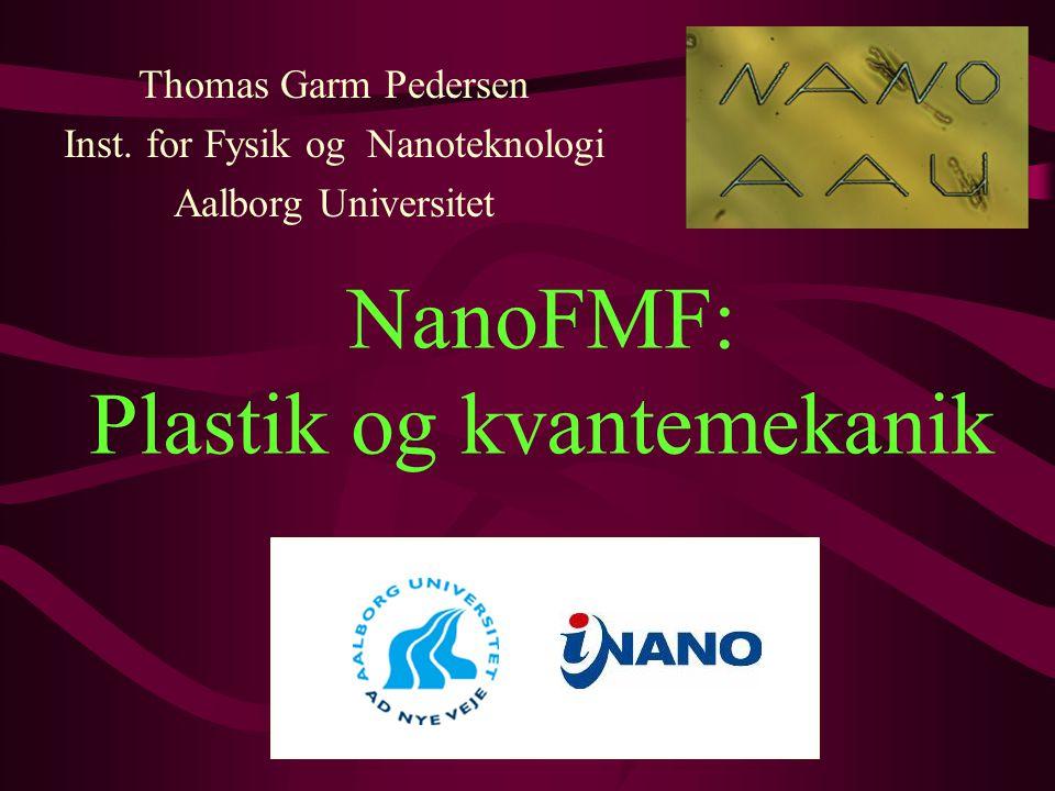 NanoFMF: Plastik og kvantemekanik Thomas Garm Pedersen Inst.