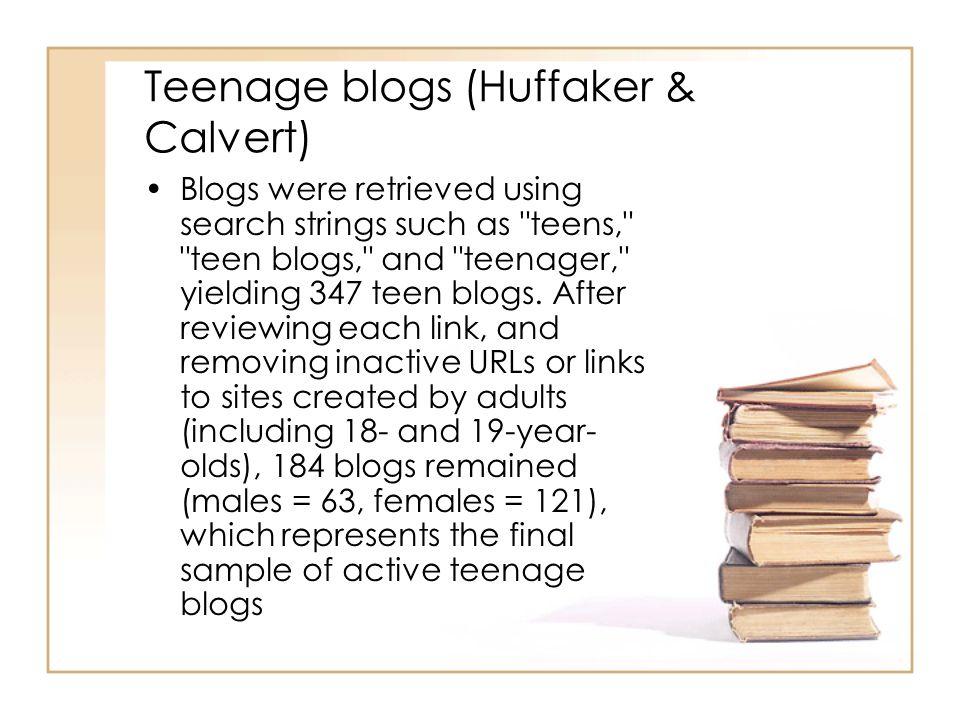 Teenage blogs (Huffaker & Calvert) Blogs were retrieved using search strings such as teens, teen blogs, and teenager, yielding 347 teen blogs.