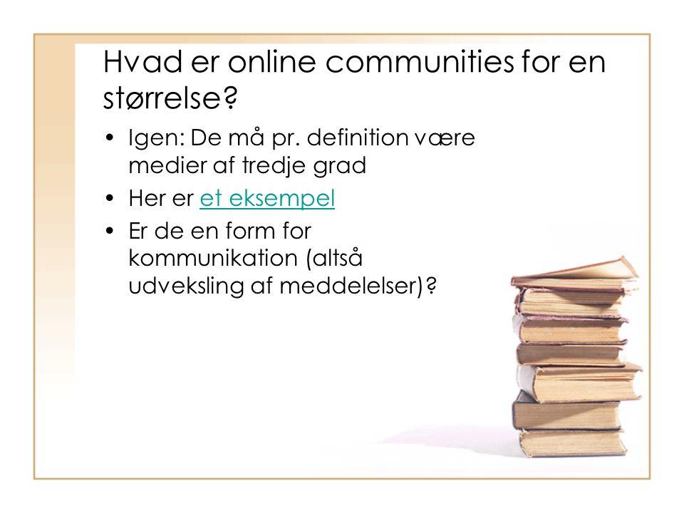 Hvad er online communities for en størrelse. Igen: De må pr.