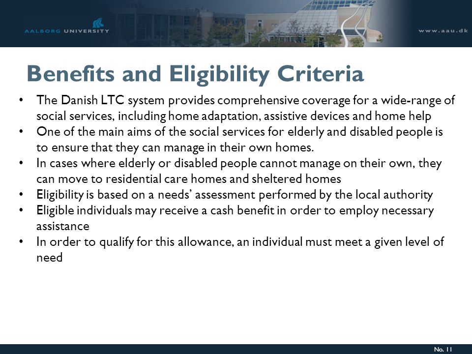 No. 11 Benefits and Eligibility Criteria The Danish LTC system provides comprehensive coverage for a wide-range of social services, including home ada