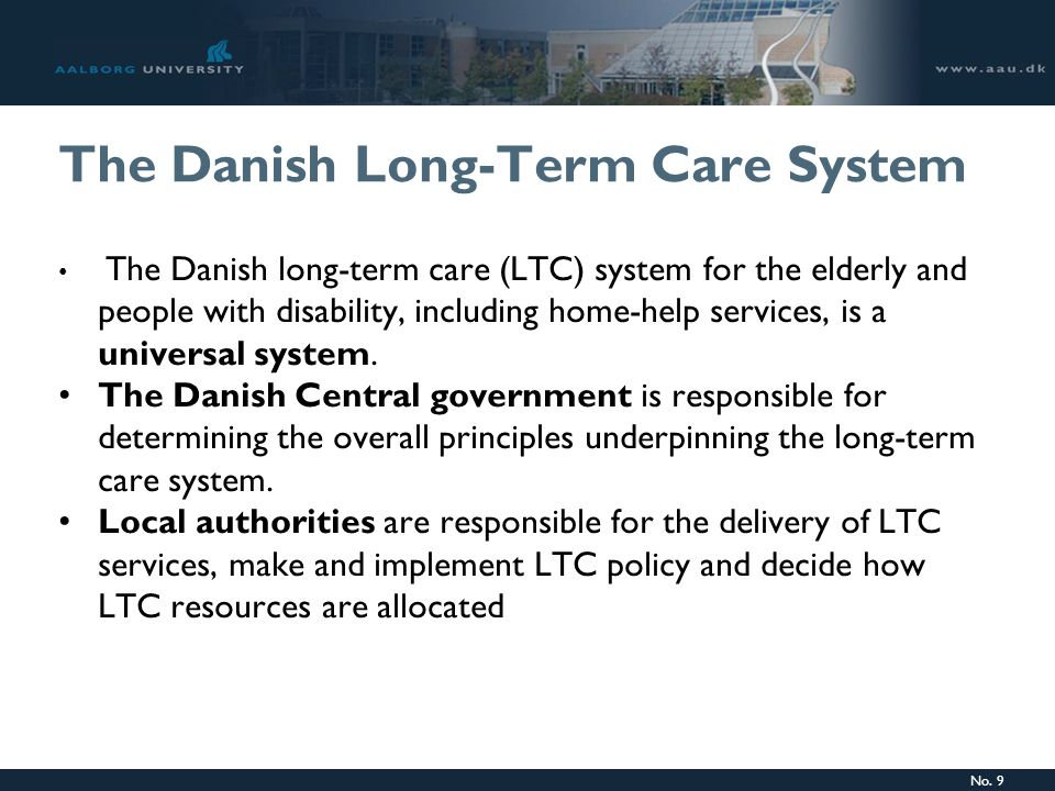 No. 9 The Danish Long-Term Care System The Danish long-term care (LTC) system for the elderly and people with disability, including home-help services