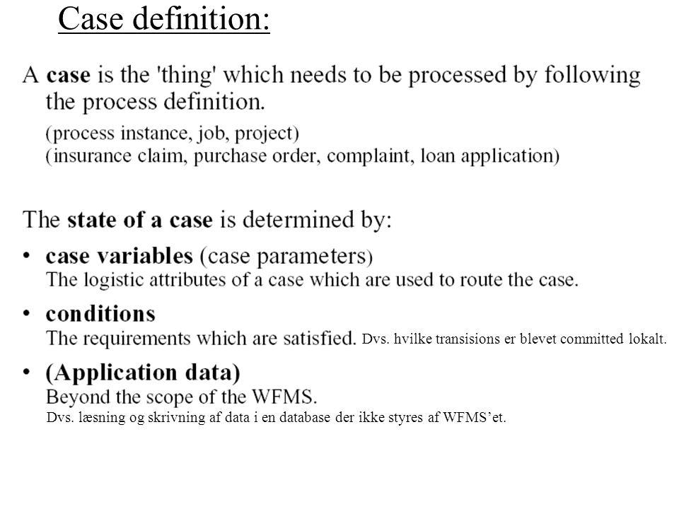 Case definition: Dvs. hvilke transisions er blevet committed lokalt.