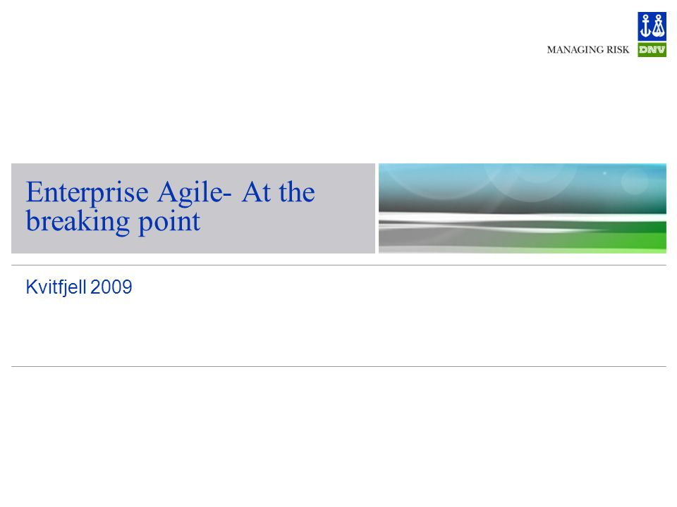 Kvitfjell 2009 Enterprise Agile- At the breaking point