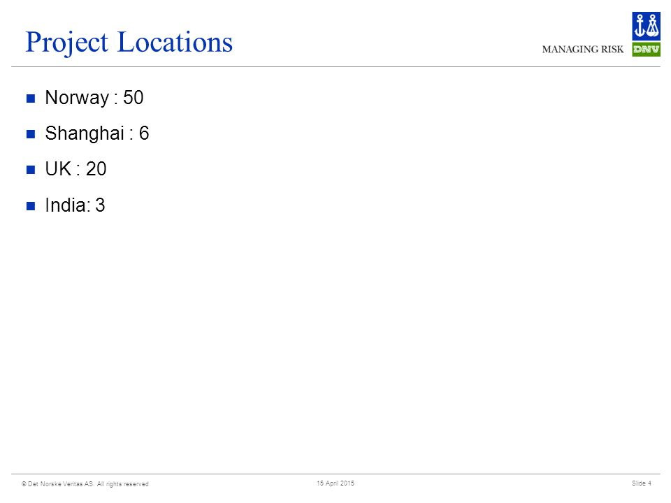 Project Locations Norway : 50 Shanghai : 6 UK : 20 India: 3 © Det Norske Veritas AS.