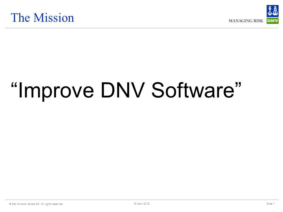 The Mission Improve DNV Software © Det Norske Veritas AS.