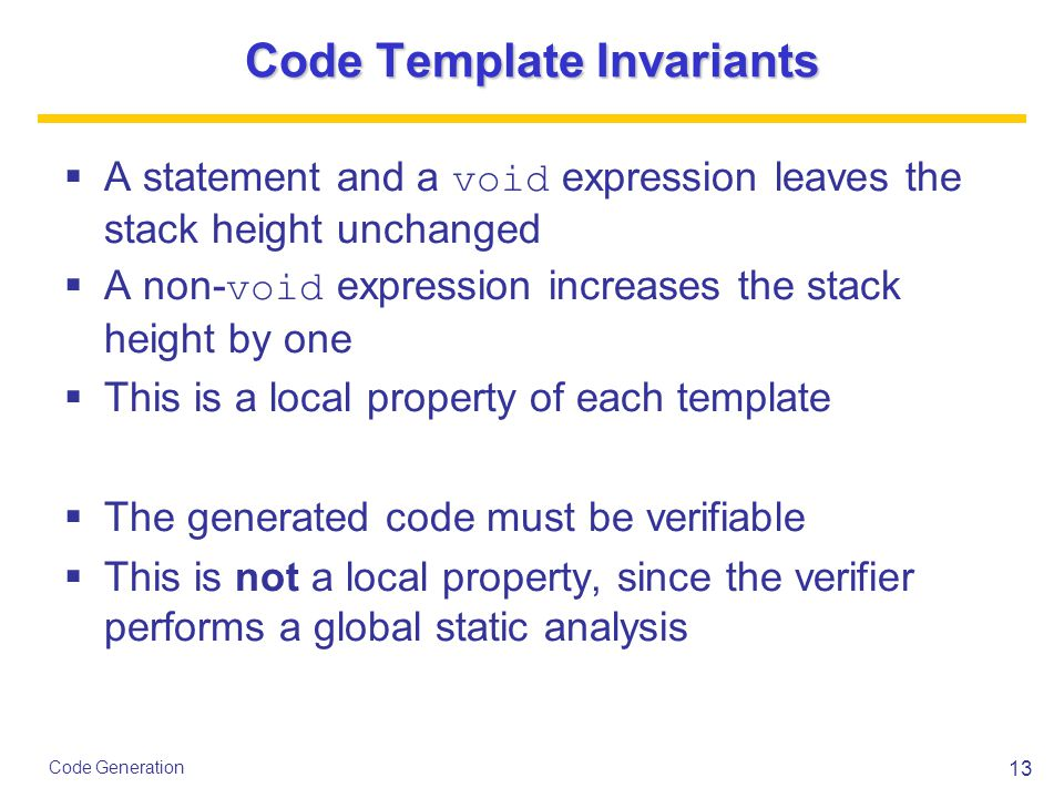 13 Code Generation Code Template Invariants  A statement and a void expression leaves the stack height unchanged  A non- void expression increases t