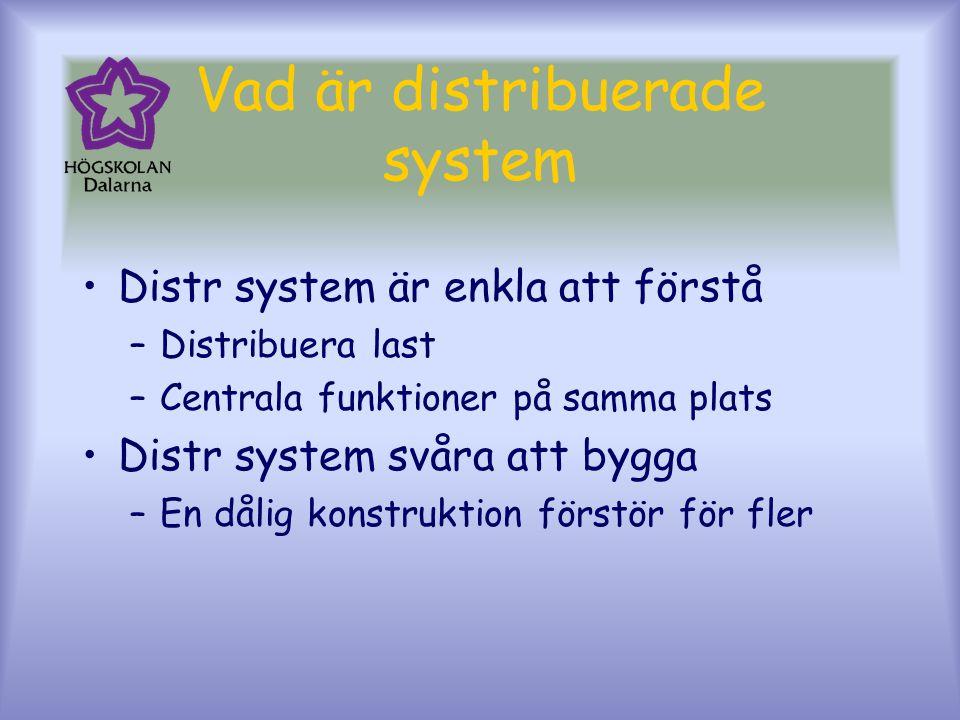 Vad är distribuerade system Distr system är enkla att förstå –Distribuera last –Centrala funktioner på samma plats Distr system svåra att bygga –En dålig konstruktion förstör för fler