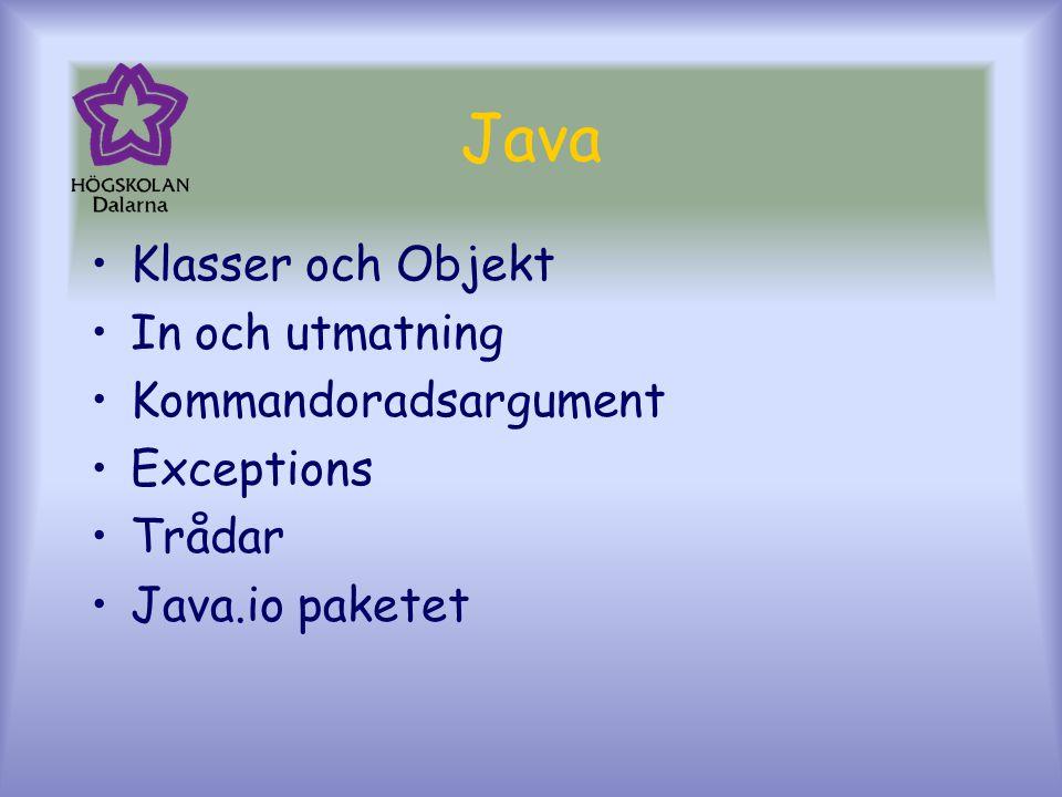 Java Klasser och Objekt In och utmatning Kommandoradsargument Exceptions Trådar Java.io paketet