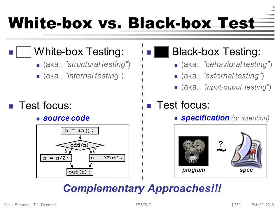 [ 33 ] Claus Brabrand, ITU, Denmark TESTINGFeb 02, 2010 White-box vs.