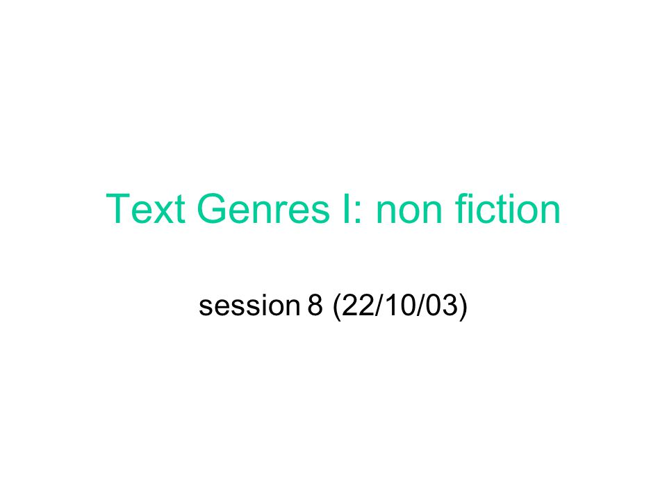 Text Genres I: non fiction session 8 (22/10/03)
