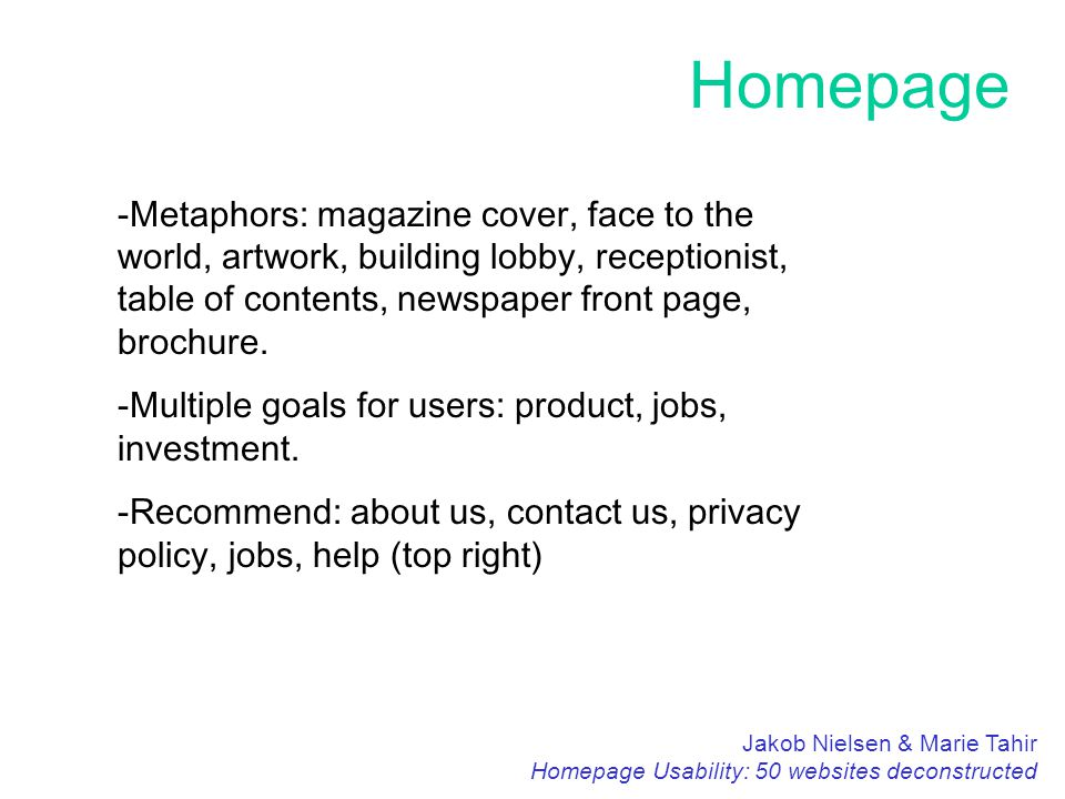 Homepage Jakob Nielsen & Marie Tahir Homepage Usability: 50 websites deconstructed -Metaphors: magazine cover, face to the world, artwork, building lobby, receptionist, table of contents, newspaper front page, brochure.