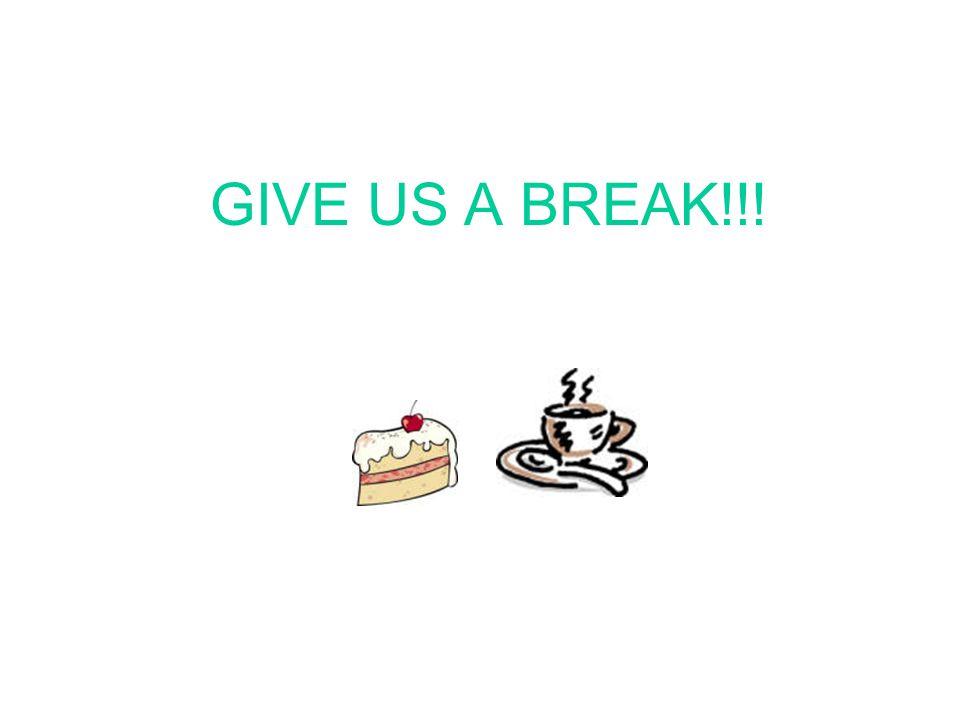 GIVE US A BREAK!!!