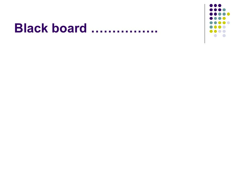 Black board …………….