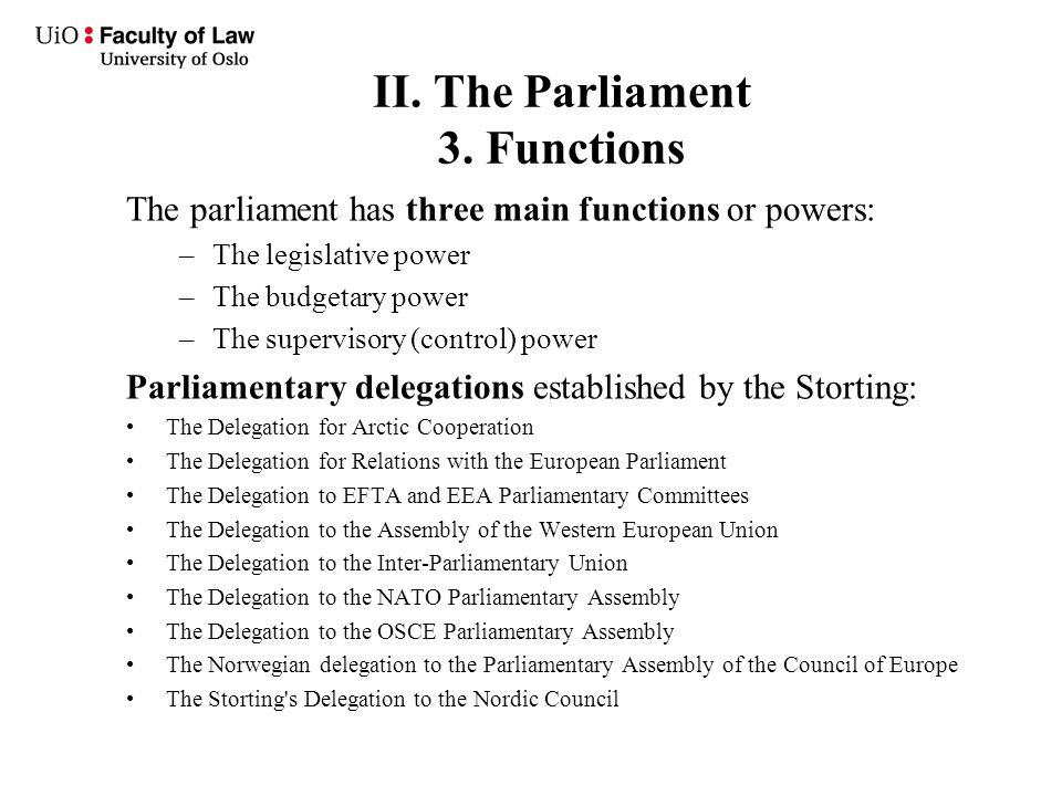 II. The Parliament 3. Functions The parliament has three main functions or powers: –The legislative power –The budgetary power –The supervisory (contr