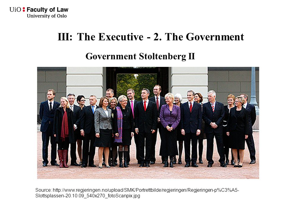 III: The Executive - 2. The Government Government Stoltenberg II Source: http://www.regjeringen.no/upload/SMK/Portrettbilde/regjeringen/Regjeringen-p%