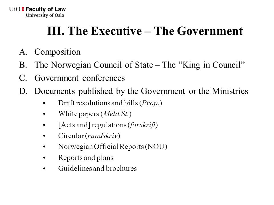 "III. The Executive – The Government A.Composition B.The Norwegian Council of State – The ""King in Council"" C.Government conferences D.Documents publis"