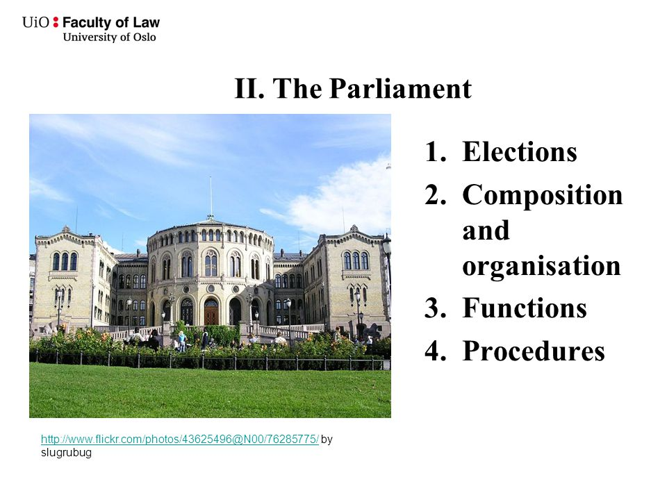 II. The Parliament 1.Elections 2.Composition and organisation 3.Functions 4.Procedures http://www.flickr.com/photos/43625496@N00/76285775/http://www.f