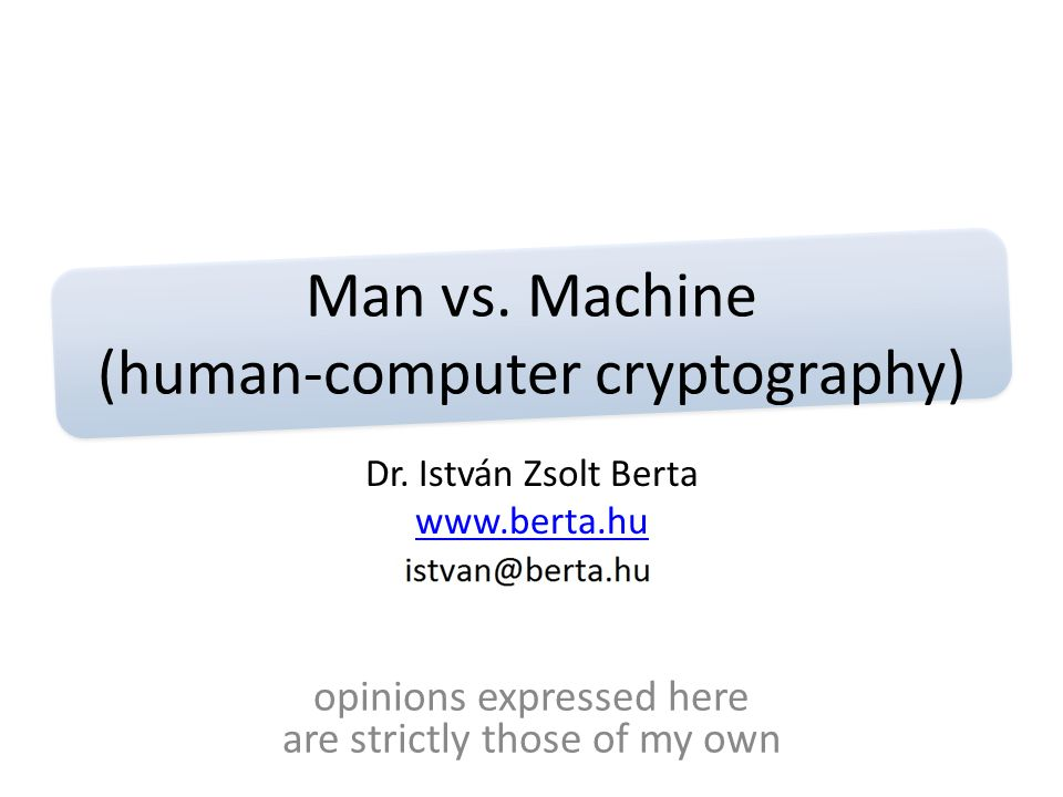 2 Human-computer cryptography Strong cryptographic algorithms are complex, we use computers for cryptographic operations 'Human-computer cryptography' or 'pencil-and-paper cryptography' deals with algorithms executable by humans Can a human encrypt/authenticate messages without a computer, with a security that can help against today's attackers?
