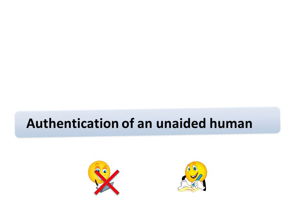 Authentication of an unaided human