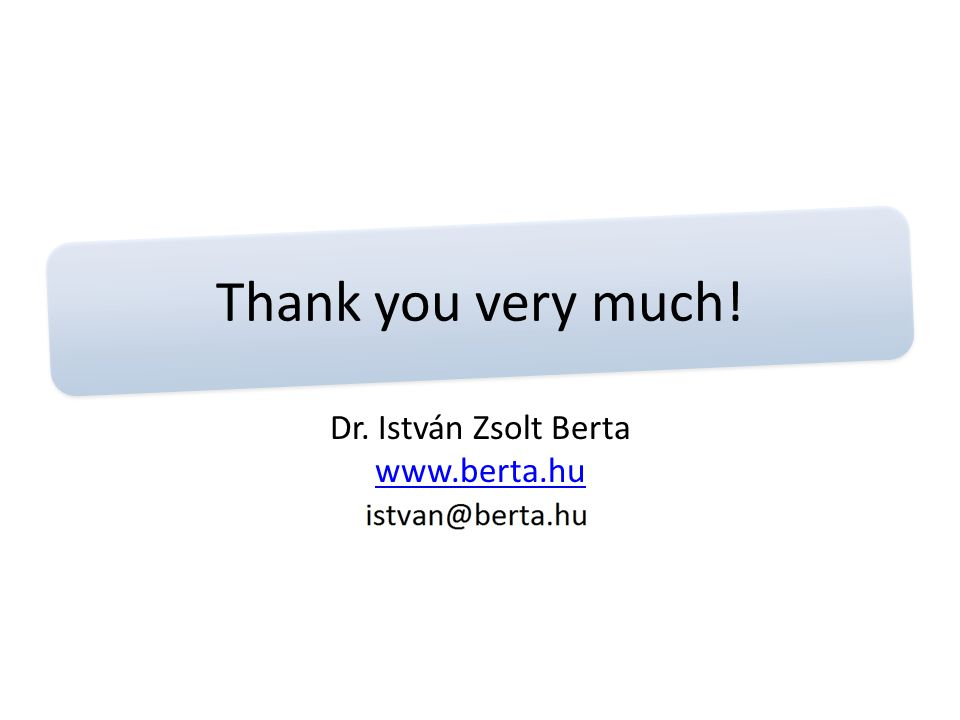 Thank you very much! Dr. István Zsolt Berta www.berta.hu