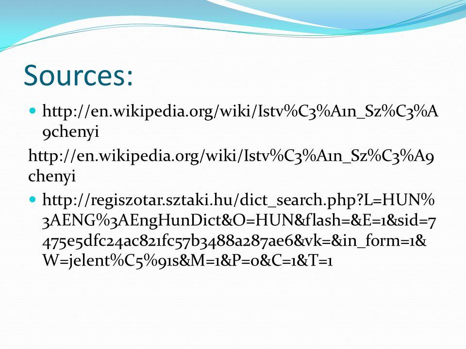 Sources: http://en.wikipedia.org/wiki/Istv%C3%A1n_Sz%C3%A 9chenyi http://regiszotar.sztaki.hu/dict_search.php L=HUN% 3AENG%3AEngHunDict&O=HUN&flash=&E=1&sid=7 475e5dfc24ac821fc57b3488a287ae6&vk=&in_form=1& W=jelent%C5%91s&M=1&P=0&C=1&T=1