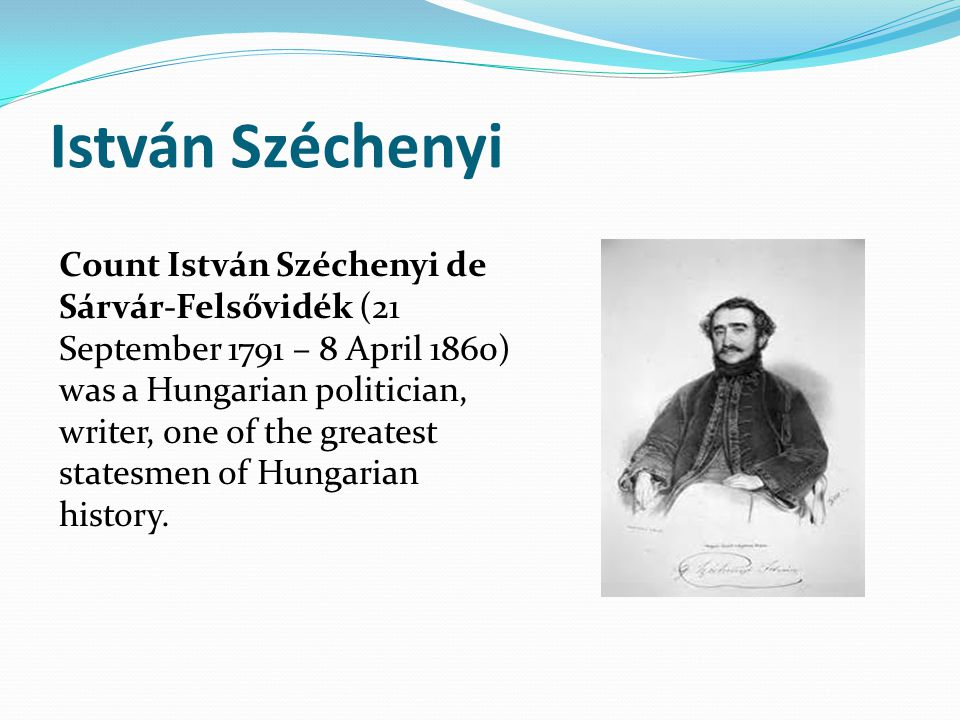 István Széchenyi Count István Széchenyi de Sárvár-Felsővidék (21 September 1791 – 8 April 1860) was a Hungarian politician, writer, one of the greates
