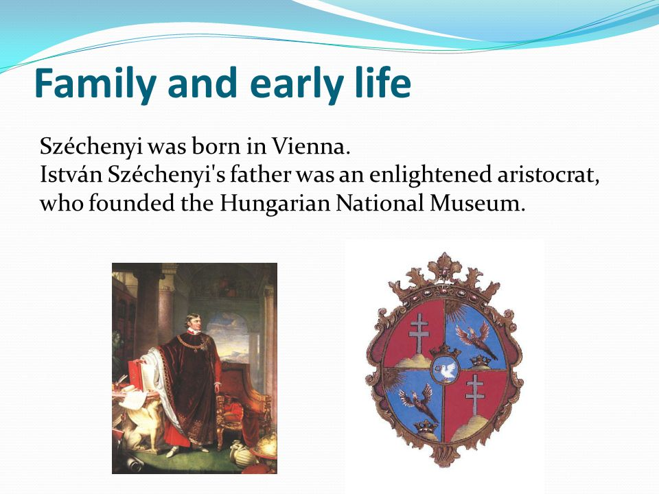 Family and early life Széchenyi was born in Vienna. István Széchenyi's father was an enlightened aristocrat, who founded the Hungarian National Museum
