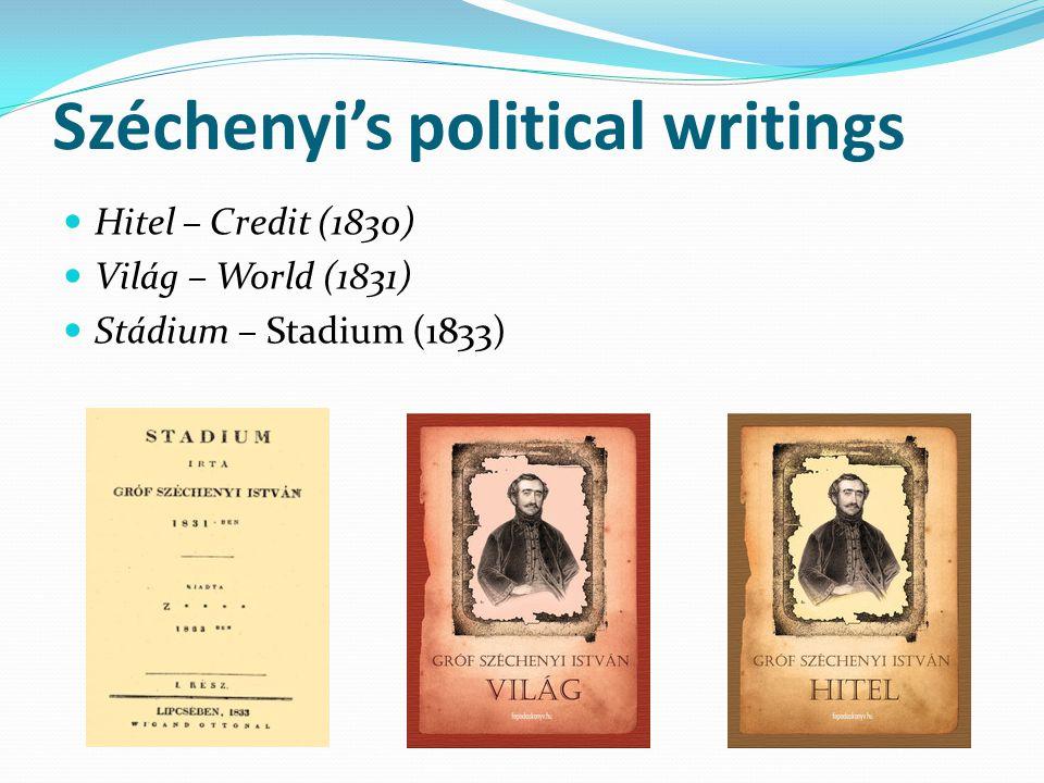 Széchenyi's political writings Hitel – Credit (1830) Világ – World (1831) Stádium – Stadium (1833)