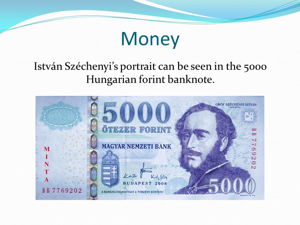 Money István Széchenyi's portrait can be seen in the 5000 Hungarian forint banknote.
