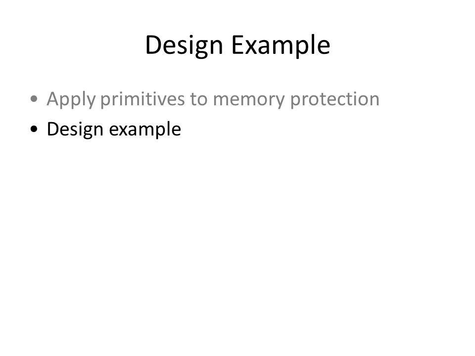 Design Example Apply primitives to memory protection Design example