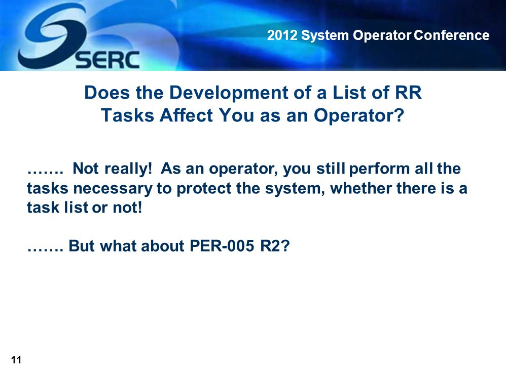 2012 System Operator Conference 11 Does the Development of a List of RR Tasks Affect You as an Operator.