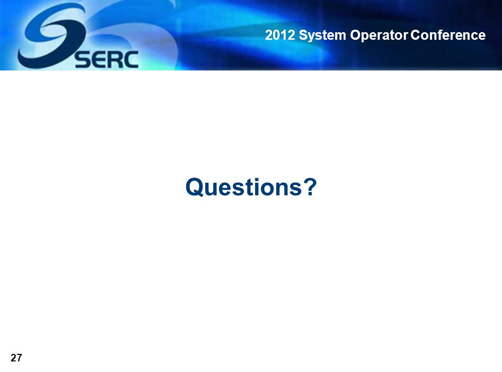 2012 System Operator Conference 27 Questions?