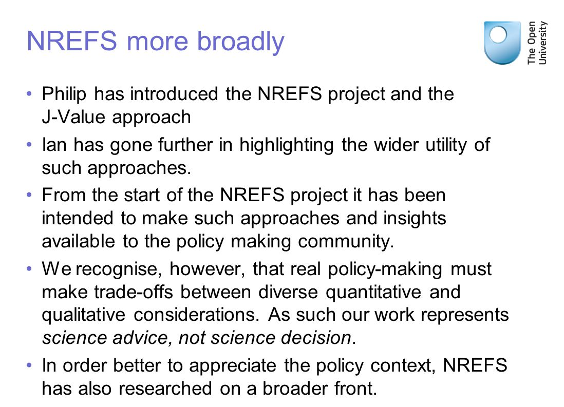 NREFS more broadly Philip has introduced the NREFS project and the J-Value approach Ian has gone further in highlighting the wider utility of such approaches.