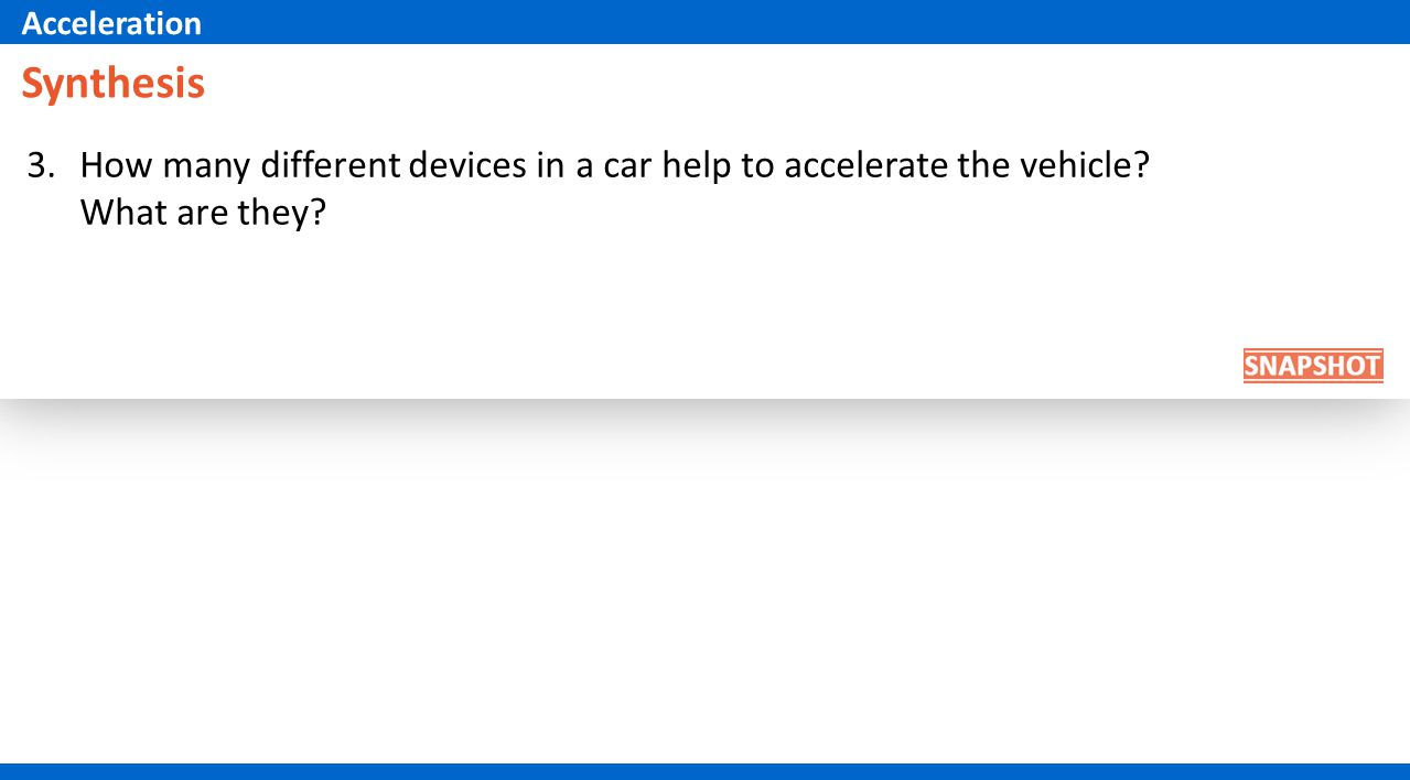 Synthesis 3.How many different devices in a car help to accelerate the vehicle? What are they? Acceleration